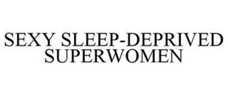 SEXY SLEEP-DEPRIVED SUPERWOMEN