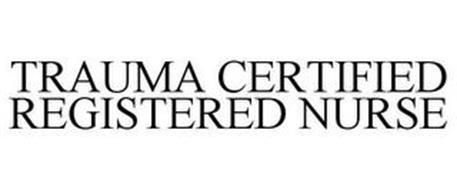 TRAUMA CERTIFIED REGISTERED NURSE