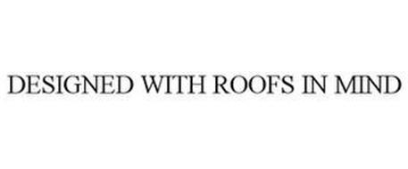 DESIGNED WITH ROOFS IN MIND