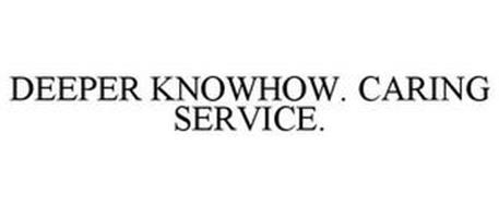 DEEPER KNOWHOW. CARING SERVICE.