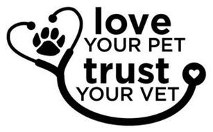 LOVE YOUR PET TRUST YOUR VET