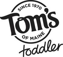SINCE 1970 TOM'S OF MAINE TODDLER
