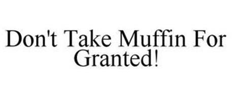 DON'T TAKE MUFFIN FOR GRANTED!