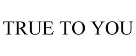 TRUE TO YOU