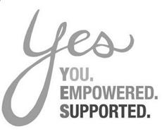 YES YOU. EMPOWERED. SUPPORTED.