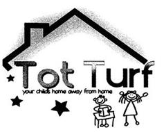 TOT TURF YOUR CHILD'S HOME AWAY FROM HOME