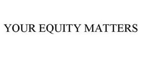 YOUR EQUITY MATTERS