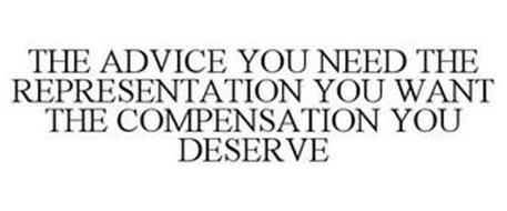 THE ADVICE YOU NEED THE REPRESENTATION YOU WANT THE COMPENSATION YOU DESERVE