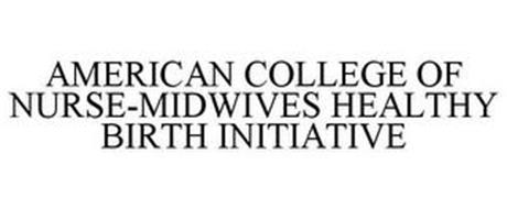 AMERICAN COLLEGE OF NURSE-MIDWIVES HEALTHY BIRTH INITIATIVE