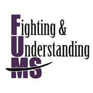 FUMS FIGHTING & UNDERSTANDING MS