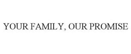 YOUR FAMILY, OUR PROMISE