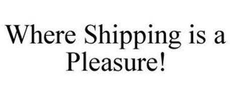 WHERE SHIPPING IS A PLEASURE!