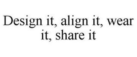DESIGN IT ALIGN IT WEAR IT SHARE IT!