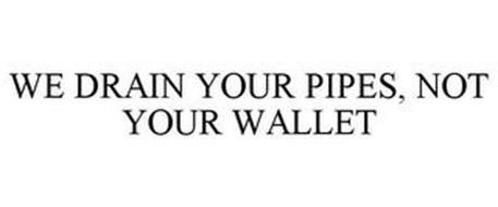 WE DRAIN YOUR PIPES, NOT YOUR WALLET