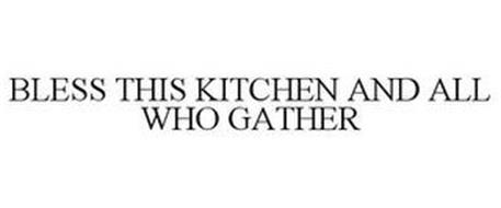BLESS THIS KITCHEN AND ALL WHO GATHER