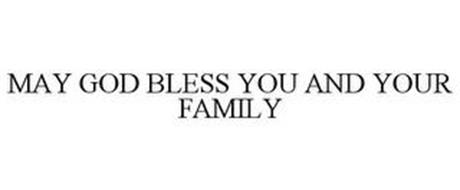 MAY GOD BLESS YOU AND YOUR FAMILY
