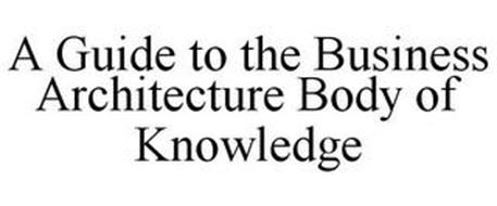 A GUIDE TO THE BUSINESS ARCHITECTURE BODY OF KNOWLEDGE