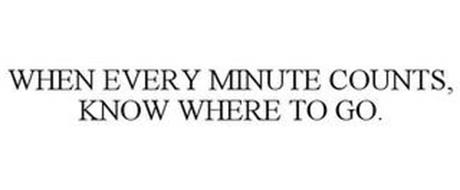 WHEN EVERY MINUTE COUNTS, KNOW WHERE TO GO.