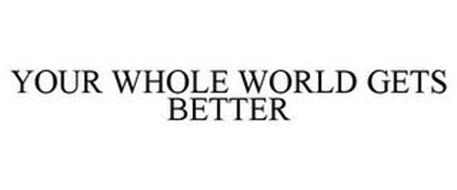 YOUR WHOLE WORLD GETS BETTER