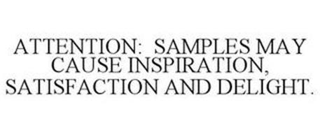 ATTENTION: SAMPLES MAY CAUSE INSPIRATION, SATISFACTION AND DELIGHT.