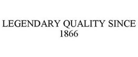 LEGENDARY QUALITY SINCE 1866