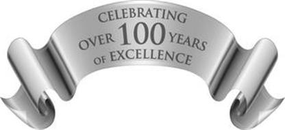 CELEBRATING OVER 100 YEARS OF EXCELLENCE