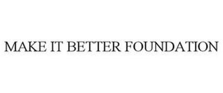 MAKE IT BETTER FOUNDATION
