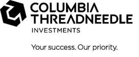 COLUMBIA THREADNEEDLE INVESTMENTS YOUR SUCCESS. OUR PRIORITY