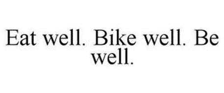 EAT WELL. BIKE WELL. BE WELL.