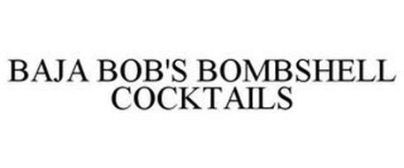 BAJA BOB'S BOMBSHELL COCKTAILS
