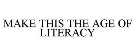 MAKE THIS THE AGE OF LITERACY