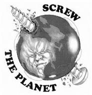 SCREW THE PLANET
