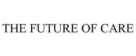 THE FUTURE OF CARE