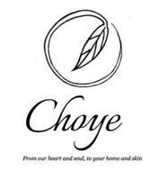 CHOYÉ FROM OUR HEART AND SOUL, TO YOUR HOME AND SKIN