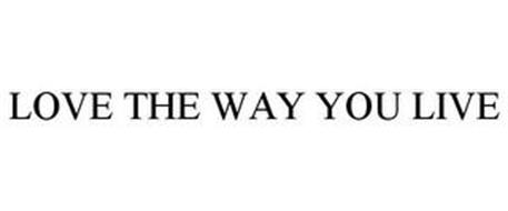 LOVE THE WAY YOU LIVE