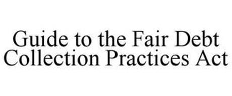GUIDE TO THE FAIR DEBT COLLECTION PRACTICES ACT
