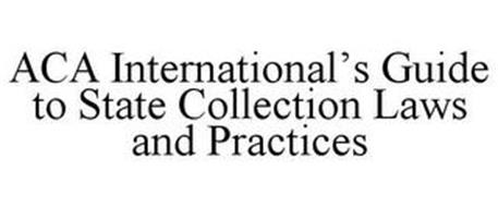 ACA INTERNATIONAL'S GUIDE TO STATE COLLECTION LAWS AND PRACTICES