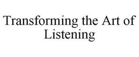 TRANSFORMING THE ART OF LISTENING