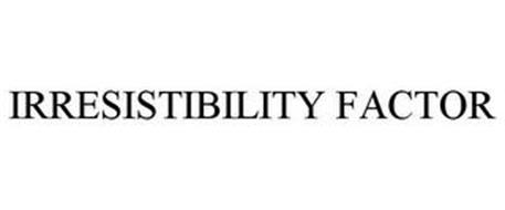 IRRESISTIBILITY FACTOR