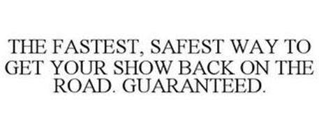 THE FASTEST, SAFEST WAY TO GET YOUR SHOW BACK ON THE ROAD. GUARANTEED.