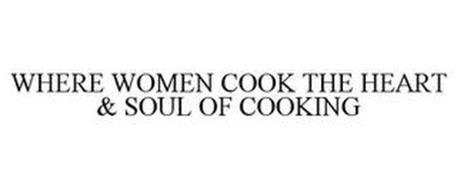 WHERE WOMEN COOK THE HEART & SOUL OF COOKING