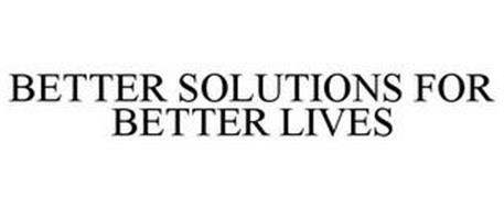 BETTER SOLUTIONS FOR BETTER LIVES