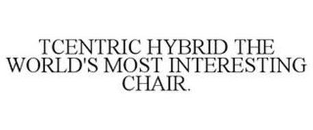 TCENTRIC HYBRID THE WORLD'S MOST INTERESTING CHAIR.