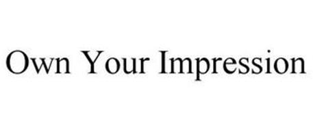 OWN YOUR IMPRESSION