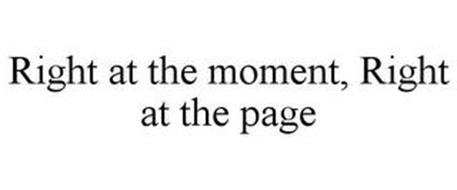 RIGHT AT THE MOMENT, RIGHT AT THE PAGE