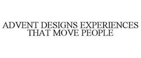 ADVENT DESIGNS EXPERIENCES THAT MOVE PEOPLE
