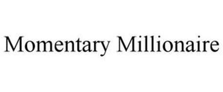 MOMENTARY MILLIONAIRE