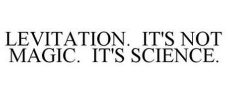 LEVITATION. IT'S NOT MAGIC. IT'S SCIENCE.