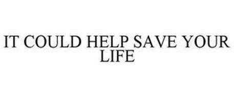 IT COULD HELP SAVE YOUR LIFE