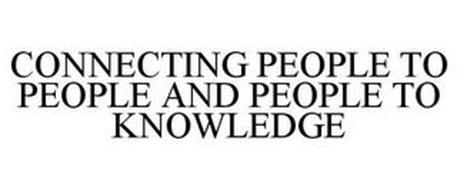CONNECTING PEOPLE TO PEOPLE AND PEOPLE TO KNOWLEDGE